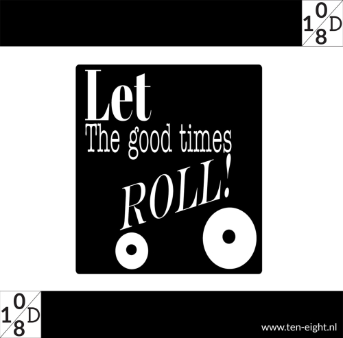 let the good times roll, plakposter, teksten, illustraties, custom, fun, wall, stickers, muur